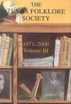 Texas Folklore Society, 1971-2000: Volume III - Francis Edward Abernethy, Carolyn Fiedler Satterwhite, Charles Shaw