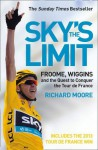 Sky's the Limit: Froome, Wiggins and the Quest to Conquer the Tour de France - Richard Moore