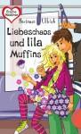 Liebeschaos und lila Muffins - Hortense Ullrich