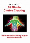 The Ultimate 10 Minute Chakra Clearing - Stephen Richards