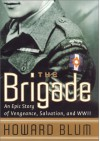The Brigade: An Epic Story of Vengeance, Salvation & World War II - Howard Blum