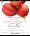 The Good and Beautiful God: Falling in Love With the God Jesus Knows (Audio) - James Bryan Smith, Arthur Morey