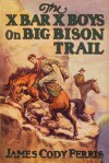 The X Bar X Boys On Big Bison Trail - James Cody Ferris, Walter S. Rogers