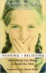 Hearing Is Believing: How Words Can Make or Break Our Kids - Elisa Medhus, Bernie S. Siegel