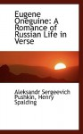 Eugene oneguine: A Romance of Russian Life in Verse - Alexander Pushkin, Henry Spalding