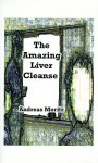 The Amazing Liver Cleanse: A Powerful Tool to Improve Your Health - Andreas Moritz