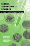 Science, Agriculture And Research: A Compromised Participation - William Buhler, Stephen Morse