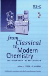 From Classical To Modern Chemistry - Royal Society of Chemistry, Science Museum Board of Trustees, Yakov M Rabkin, Royal Society of Chemistry, Gail I Tether, Peter J.T. Morris, Deborah Bloxam