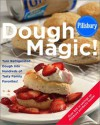 Pillsbury: Dough Magic!: Turn Refrigerated Dough into Hundreds of Tasty Family Favorites! - Pillsbury Editors