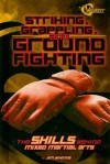 Striking, Grappling, and Ground Fighting: The Skills Behind Mixed Martial Arts - Jim Whiting