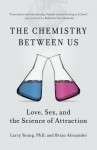 The Chemistry Between Us: Love, Sex, and the Science of Attraction - Larry Young, Brian Alexander