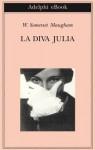La diva Julia (Gli Adelphi) (Italian Edition) - W. Somerset Maugham, F. Salvatorelli