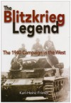 The Blitzkrieg Legend: The 1940 Campaign in the West - Karl-Heinz Frieser, John T. Greenwood
