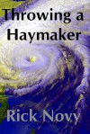 Throwing a Haymaker - Rick Novy