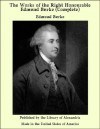 The Works of the Right Honourable Edmund Burke (Complete) - Edmund Burke
