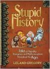 Stupid History - Leland Gregory