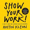 Show Your Work!: 10 Ways to Share Your Creativity and Get Discovered - Austin Kleon