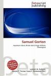 Samuel Gorton - Lambert M. Surhone, Mariam T. Tennoe, Susan F. Henssonow