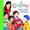 Caillou: Aunt Ana's Divorce - Christine L'Heureux, Pierre Brignaud