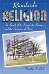 Roadside Religion: In Search of the Sacred, the Strange, and the Substance of Faith - Timothy Beal