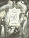 The Random House Book of Ghost Stories - Susan Hill, Angela Barrett, Catherine Sefton, Walter R. Brooks, Leon Garfield, Ruth Ainsworth, Sorche Nic Leodhas, John Gordon, Jan Mark, Eleanor Farjeon, Pauline Hill, George Mackay Brown, Ruth Manning-Sanders, Philippa Pearce, Dorothy Edwards, Joan Aiken