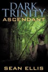 Dark Trinity: Ascendant - Sean Ellis