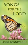 Songs for the Lord: A Book of Twenty-four Original Hymns and Faith Songs in a Mix of Traditional and Contemporary Styles - Linda Bonney Olin
