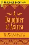 Daughter of Astrea - E. Phillips Oppenheim