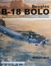 Douglas B-18 Bolo: The Ultimate Look: From Drawing Board to U-Boat Hunter - William B. Wolf