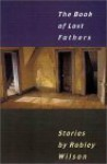 The Book of Lost Fathers: Stories - Robley Wilson