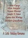 A Little Holiday Romance - Ann Cory, Ellen Margret, Megan Hussey, Jennifer D. Bokal, Lynne den Hartog, Herbert Grosshans