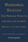 Diodorus Siculus, the Persian Wars to the Fall of Athens: Books 11-14.34 (480-401 Bce) - Peter Green