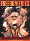 Freedom Fries: The Political Art of Steve Brodner - Steve Brodner, Lewis H. Lapham