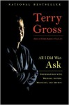 All I Did Was Ask: Conversations with Writers, Actors, Musicians, and Artists - Terry Gross