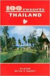 100 Resorts Thailand: Places with a Heart - Lily Yousry-Jouve