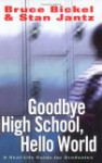 Goodbye High School, Hello World: A Real-Life Guide for Graduates - Bruce Bickel, Stan Jantz