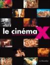 Le cinéma X - Jacques Zimmer, Stéphane Bourgoin, Henri Gigoux, Christophe Lemaire, Gérard Lenne, Didier Roth-Bettoni