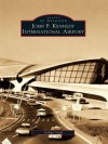 John F. Kennedy International Airport (Images of Aviation) - Joshua Stoff