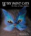 Why Paint Cats: The Ethics of Feline Aesthetics - Burton Silver, Heather Busch