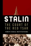 Stalin: The Court of the Red Tsar - Simon Sebag Montefiore