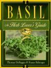 Basil: An Herb Lovers Guide - Thomas DeBaggio, Susan Belsinger