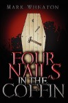 Four Nails in the Coffin - Mark Wheaton