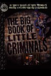 Big Book of Little Criminals - George Hagenauer, James Romberger, Glenn Barr, Rick Parker, Ernie Colón, Randy DuBurke, Gahan Wilson, Tom Peyer, Carl Sifakis, Joel Rose, Lou Stathis, Rebecca Guay