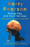 Racing Pigs And Giant Marrows: Travels Around The North Country Fairs - Harry Pearson