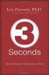 3 Seconds: The Power of Thinking Twice - Les Parrott III, John Maxwell