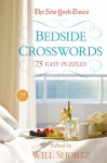 The New York Times Bedside Crosswords: 75 Easy Puzzles - The New York Times, Will Shortz