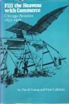 Fill the heavens with commerce: Chicago aviation, 1855-1926 - David Young