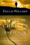 Living in Christ's Presence: Final Words on Heaven and the Kingdom of God - Dallas Willard, John Ortberg
