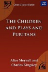 The Children and Plays and Puritans - Alice Meynell, Charles Kingsley, Meynell Alice Meynell
