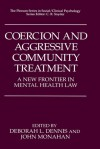 Coercion and Aggressive Community Treatment: A New Frontier in Mental Health Law - Deborah L. Dennis, John Monahan